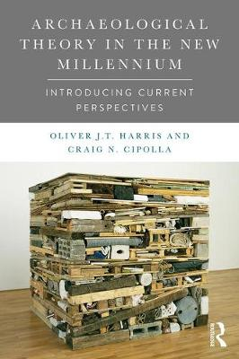 Archaeological Theory in the New Millennium by Craig N. Cipolla