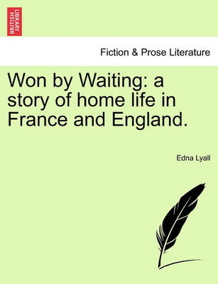 Won by Waiting: A Story of Home Life in France and England. by Edna Lyall