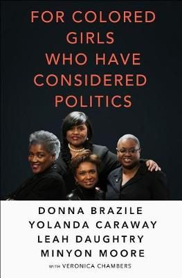 For Colored Girls Who Have Considered Politics by Veronica Chambers