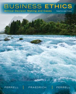Business Ethics: Ethical Decision Making & Cases by John Fraedrich