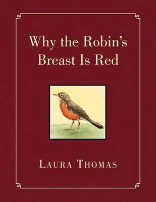 Why the Robin's Breast Is Red by Laura Thomas