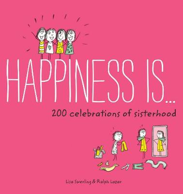 Happiness Is . . . 200 Celebrations of Sisterhood by Lisa Swerling