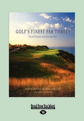 Golf's Finest Par Threes: The Art and Science of the One-Shot Hole by Tony Roberts
