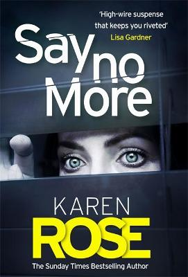 Say No More (The Sacramento Series Book 2): the gripping new thriller from the Sunday Times bestselling author by Karen Rose