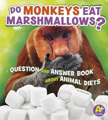 Do Monkeys Eat Marshmallows? by Emily James