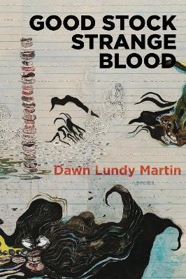 Good Stock Strange Blood by Dawn Lundy Martin