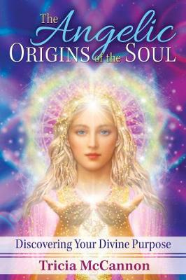The Angelic Origins of the Soul by Tricia McCannon