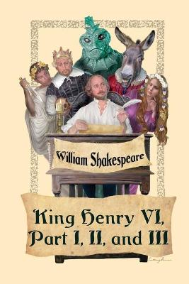 King Henry VI, Part I, II, and III by William Shakespeare