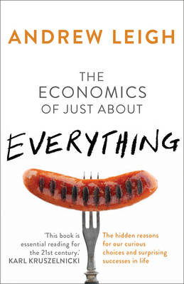 Economics of Just About Everything by Andrew Leigh