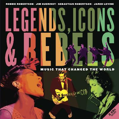 Legends, Icons & Rebels by Robbie Robertson
