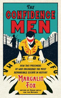The Confidence Men: How Two Prisoners of War Engineered the Most Remarkable Escape in History book