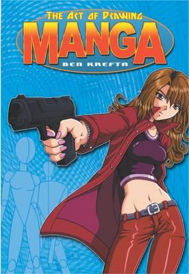 The Art of Drawing Manga by Ben Krefta