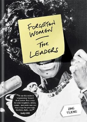 Forgotten Women: The Leaders by Zing Tsjeng