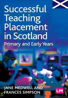Successful Teaching Placement in Scotland Primary and Early Years by Jane A Medwell