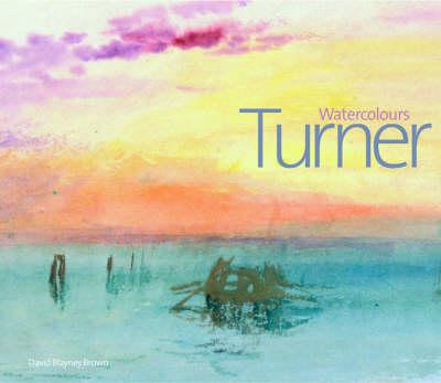 Turner Watercolours by David Blayney Brown