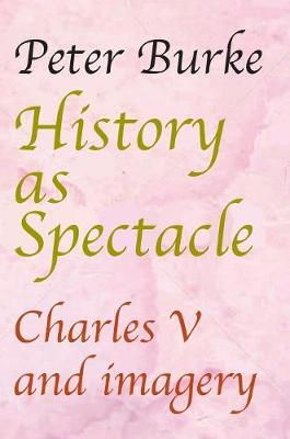 History as Spectacle: Charles V and imagery by Peter Burke
