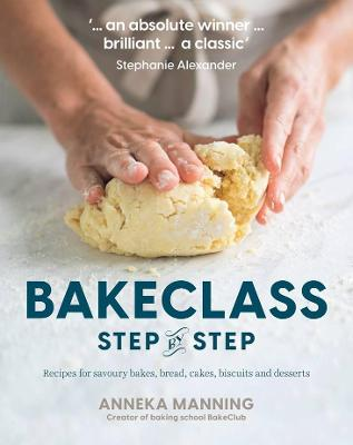 BakeClass Step by Step: Recipes for savoury bakes, bread, cakes, biscuits and desserts book