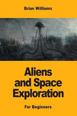 Aliens and Space Exploration: For Beginners book