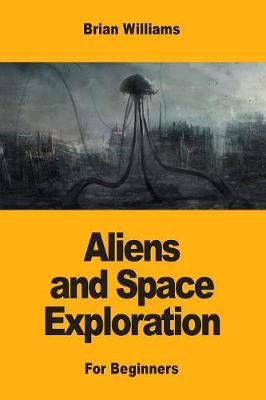 Aliens and Space Exploration: For Beginners by Brian Williams