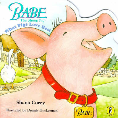 Classic Babe: What Pigs Love Best by Shana Corey