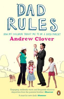 Dad Rules: How My Children Taught Me To Be a Good Parent by Andrew Clover