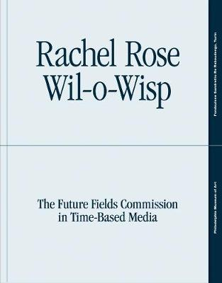 Rachel Rose: Wil-o-Wisp: The Future Fields Commission in Time-Based Media book