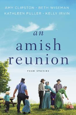 An Amish Reunion: Four Stories by Amy Clipston