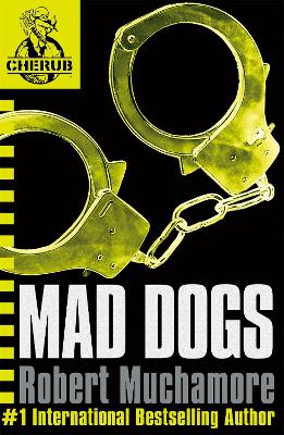 CHERUB: Mad Dogs by Robert Muchamore