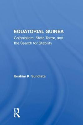 Equatorial Guinea: Colonialism, State Terror, And The Search For Stability book