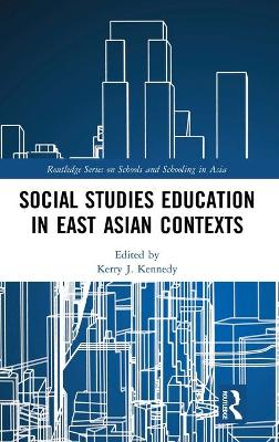 Social Studies Education in East Asian Contexts by Kerry J. Kennedy