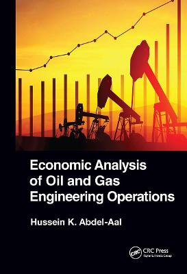 Economic Analysis of Oil and Gas Engineering Operations by Hussein K. Abdel-Aal