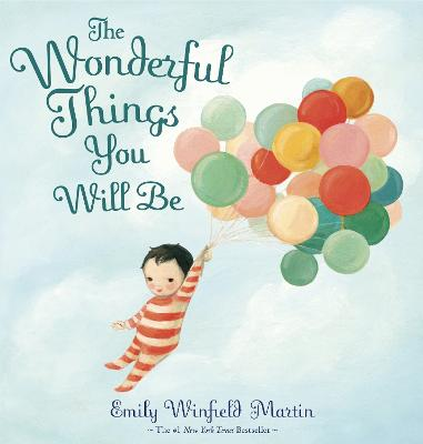 The Wonderful Things You Will Be by Emily Winfield Martin