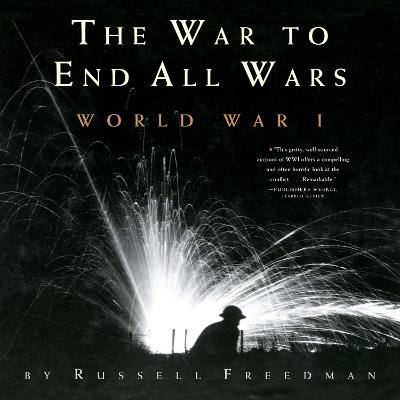 War to End All Wars: World War I by Russell Freedman