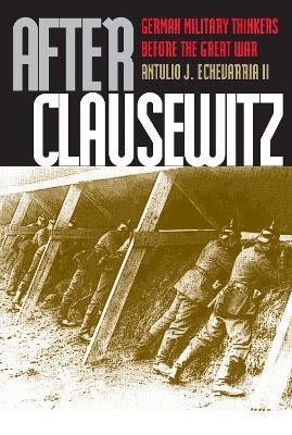 After Clausewitz by Antulio J. Echevarria II