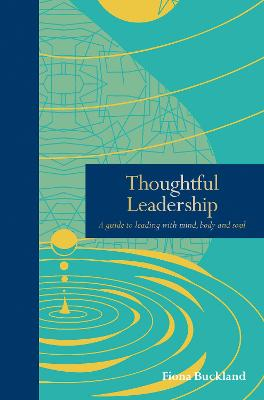 Thoughtful Leadership: A guide to leading with mind, body and soul book