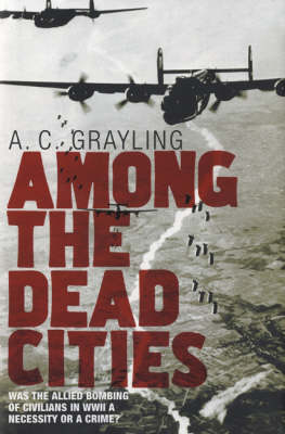 Among the Dead Cities by A. C. Grayling