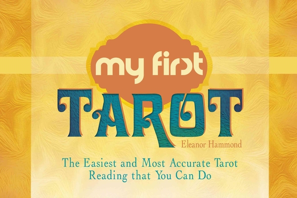 My First Tarot: The Easiest and Most Accurate Tarot Reading that You Can Do book