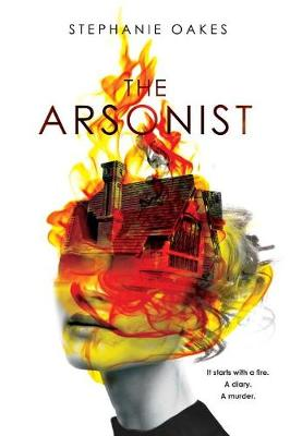 Arsonist by Stephanie Oakes