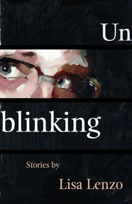 Unblinking by Lisa Lenzo