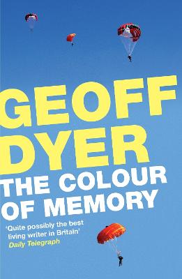 The Colour of Memory by Geoff Dyer