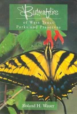 Butterflies of West Texas Parks and Preserves by Roland H. Wauer