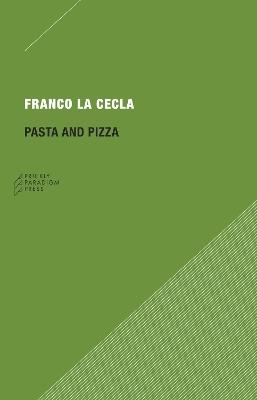 Pasta and Pizza by Franco La Cecla