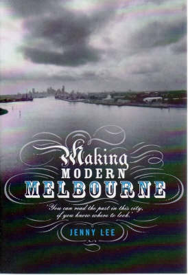 Making Modern Melbourne by Jenny Lee