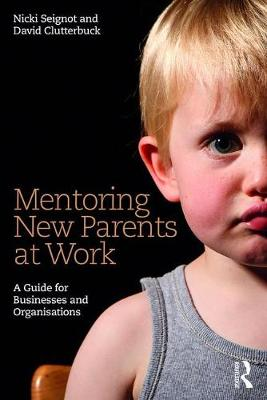 Mentoring New Parents at Work: A Guide for Businesses and Organisations by Nicki Seignot
