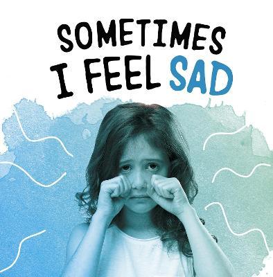 Sometimes I Feel Sad by Jaclyn Jaycox