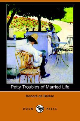 Petty Troubles of Married Life (Dodo Press) by Honore De Balzac