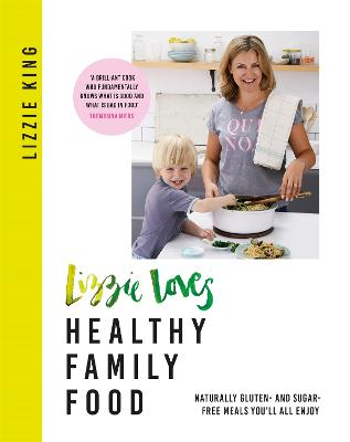 Lizzie Loves Healthy Family Food by Lizzie King