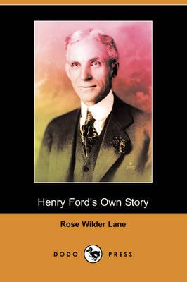 Henry Ford's Own Story (Dodo Press) by Rose Wilder Lane