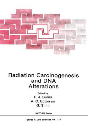 Radiation Carcinogenesis and DNA Alterations by Frederic J. Burns