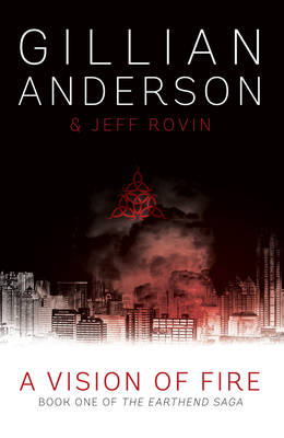 A Vision of Fire: Book 1 of The EarthEnd Saga by Gillian Anderson
